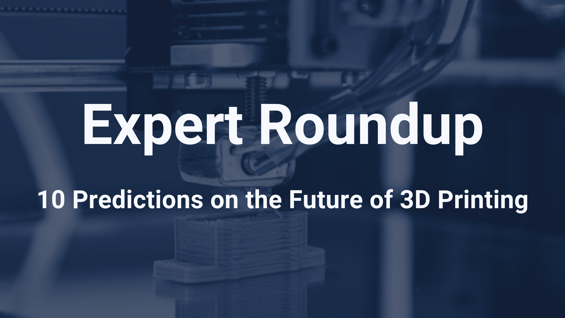 10 Predictions on the Future of 3D Printing [Expert Roundup]