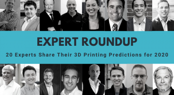 Expert roundup 3D printing predictions 2020