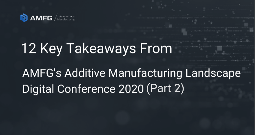 The Future of 3D Printing: 12 Key Takeaways from AMFG's AM Landscape Digital Conference 2020 (Part 2)