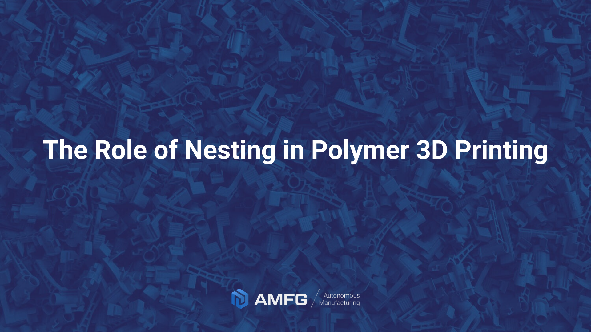 The Role of Nesting in Polymer 3D Printing